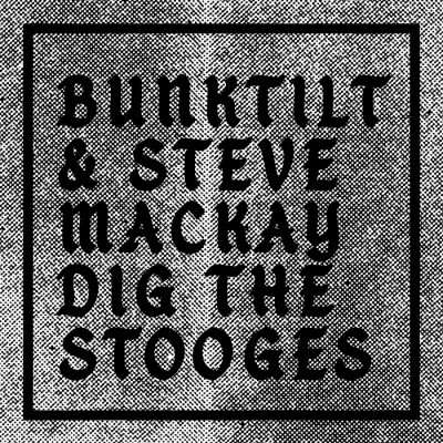 Pochette Bunktilt & Steve Mackay Dig the Stooges